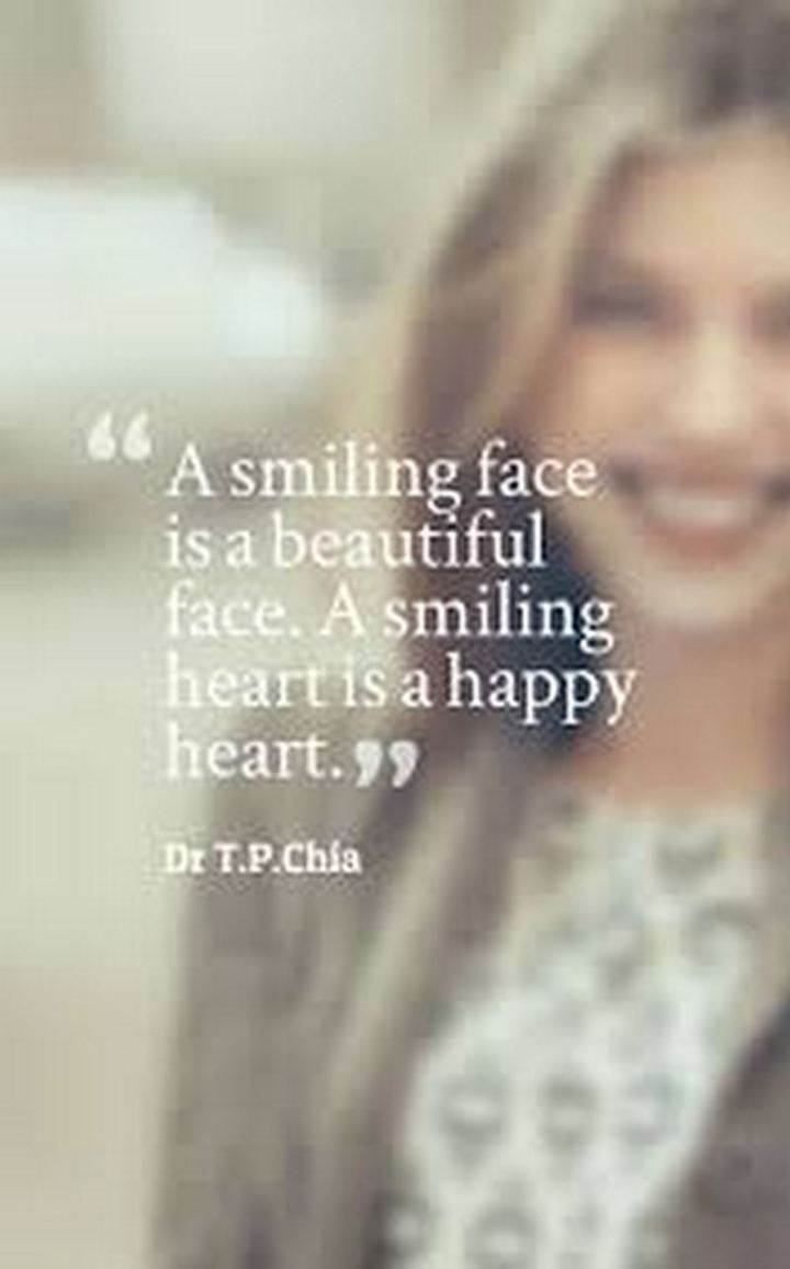 "55 Smile Quotes - ""A smiling face is a beautiful face. A smiling heart is a happy heart."" - Dr. T.P.Chia"