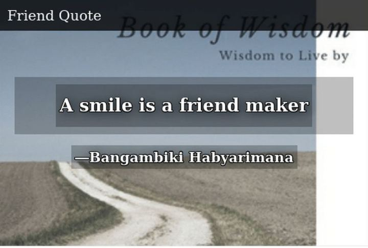 "55 Smile Quotes - ""A smile is a friend maker."" - Bangambiki Habyarimana"