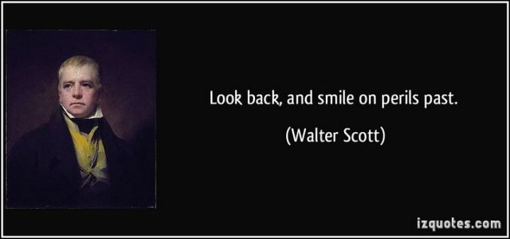 "55 Smile Quotes - ""Look back, and smile on perils past."" - Walter Scott"