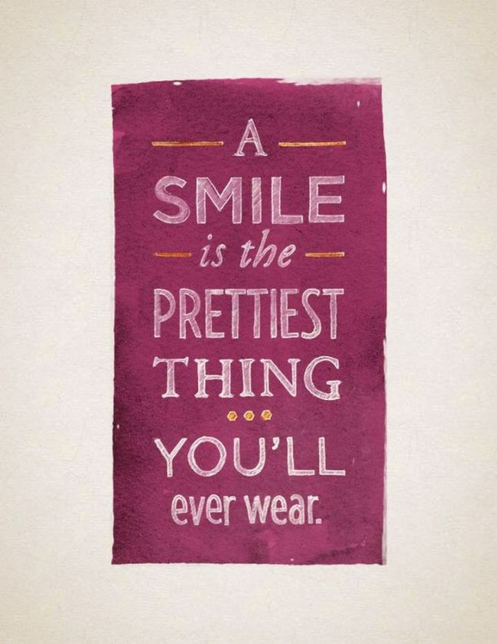 "55 Smile Quotes - ""A smile is the prettiest thing you'll ever wear."" - Unknown"
