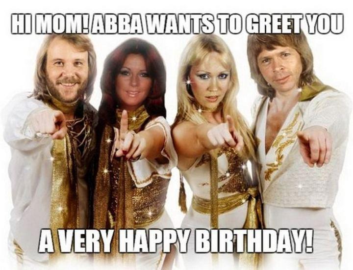 """101 Happy Birthday Mom Memes - """"Hi, mom! ABBA wants to greet you a very happy birthday!"""""""