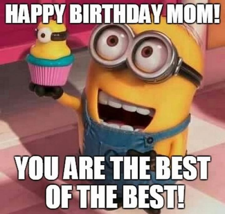 """101 Happy Birthday Mom Memes - """"Happy birthday mom! You are the best of the best!"""""""