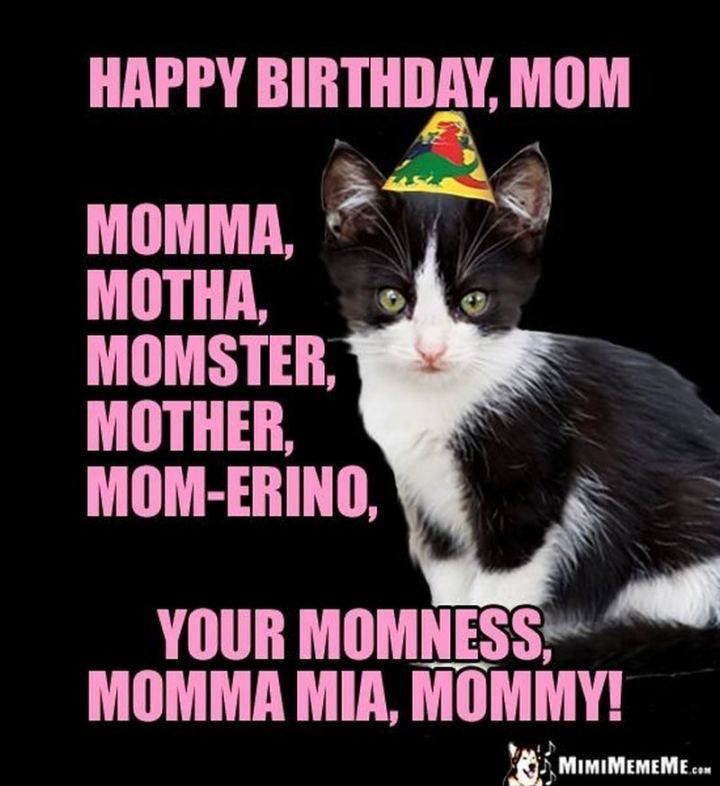 """101 Happy Birthday Mom Memes - """"Happy birthday, mom, momma, motha, momster, mother, mom-erino, your momness, momma mia, mommy!"""