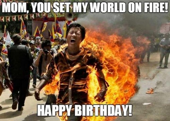 """101 Happy Birthday Mom Memes - """"Mom, you set my world on fire! Happy birthday!"""""""