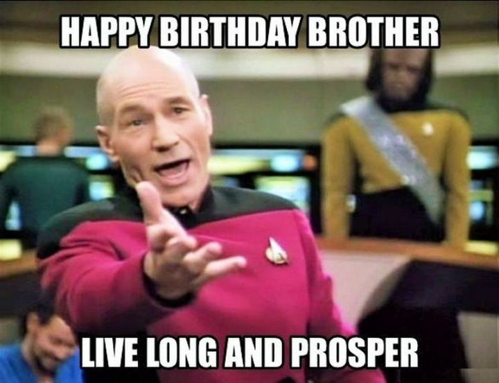 "71 Happy Birthday Brother Memes - ""Happy birthday brother. Live long and prosper."""