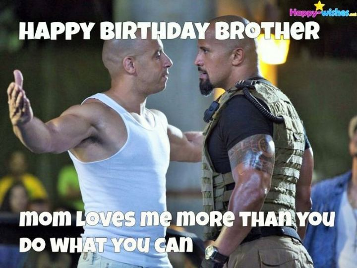 "71 Happy Birthday Brother Memes - ""Happy birthday brother. Mom loves me more than you. Do what you can."""