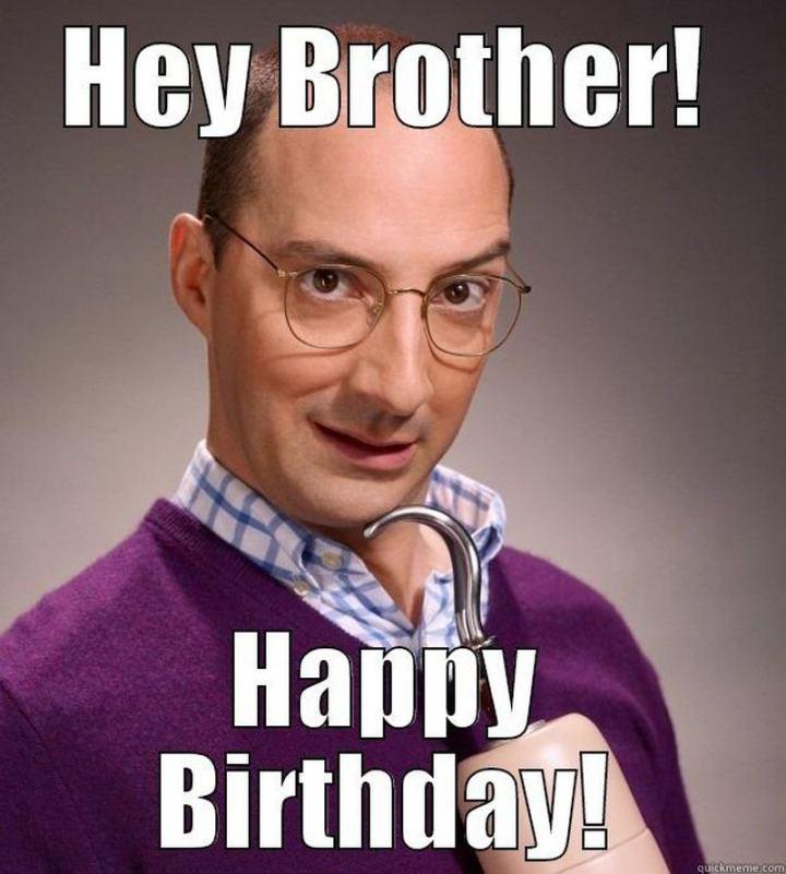 "71 Happy Birthday Brother Memes - ""Hey, brother! Happy birthday!"""