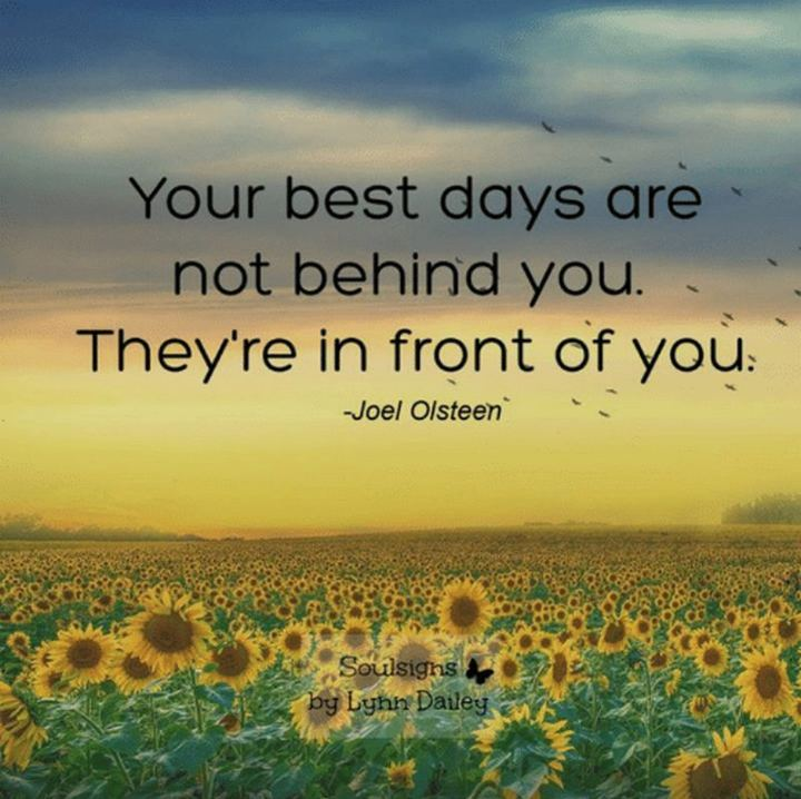 "55 Tuesday Quotes - ""Your best days are not behind you. They're in front of you."" - Joel Osteen"