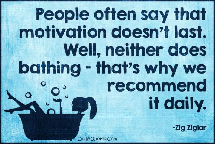 """65 Happy Wednesday Quotes - """"People often say that motivation doesn't last. Well, neither does bathing. That's why we recommend it daily."""" - Zig Ziglar"""