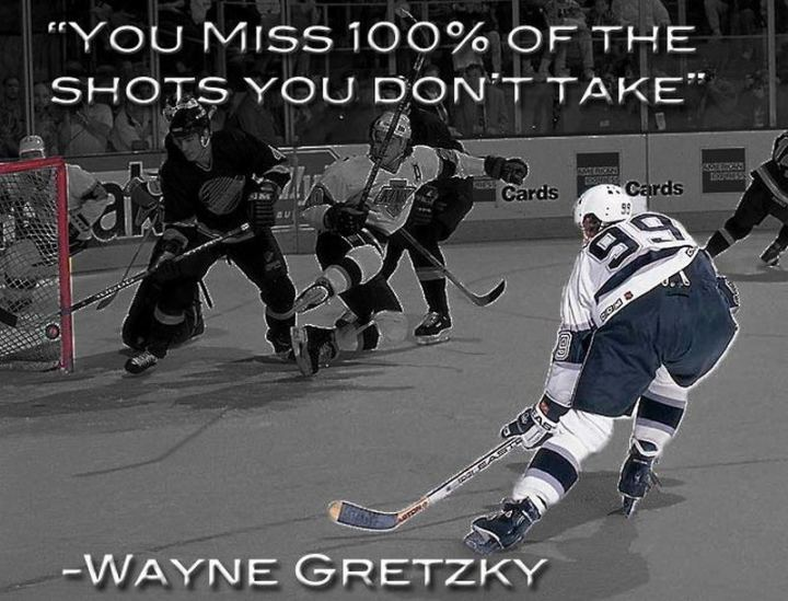 "65 Happy Wednesday Quotes - ""You miss 100 percent of the shots you don't take."" - Wayne Gretzky"