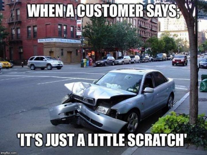 "85 Car Memes - ""When a customer says; 'It's just a little scratch.'"""
