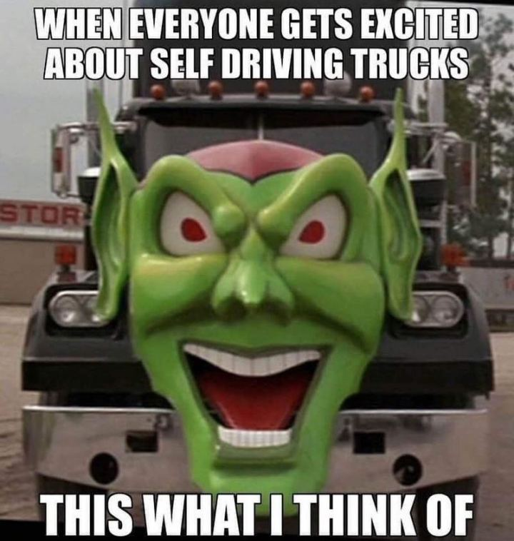 "85 Car Memes - ""When everyone gets excited about self-driving trucks, this is what I think of."""