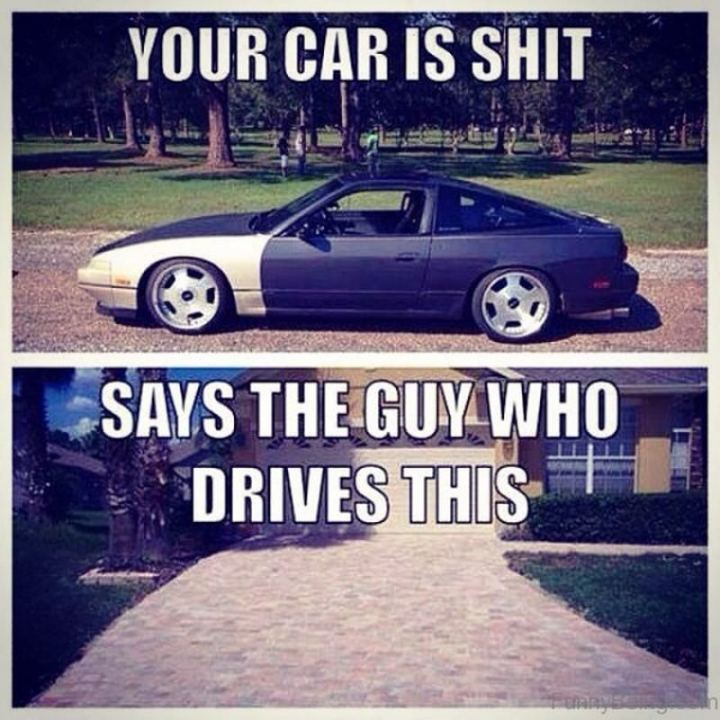 "85 Car Memes - ""'Your car is $#!t', says the guy who drives this."""