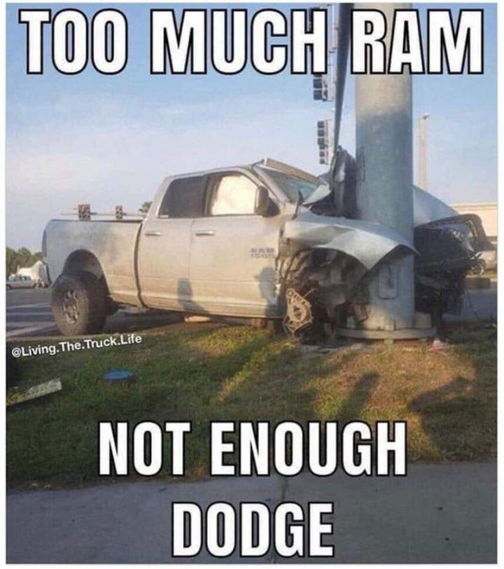 "85 Car Memes - ""Too much Ram, not enough Dodge."""
