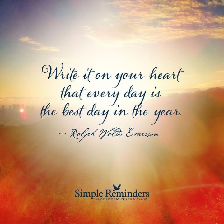 """75 Good Morning Quotes - """"Write it on your heart that every day is the best day in the year"""" - Ralph Waldo Emerson"""