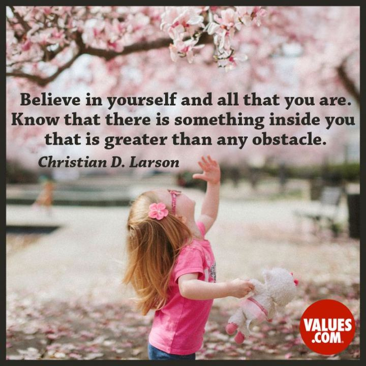 """75 Good Morning Quotes - """"Believe in yourself and all that you are. Know that there is something inside you that is great than any obstacle."""" - Christian D. Larson"""
