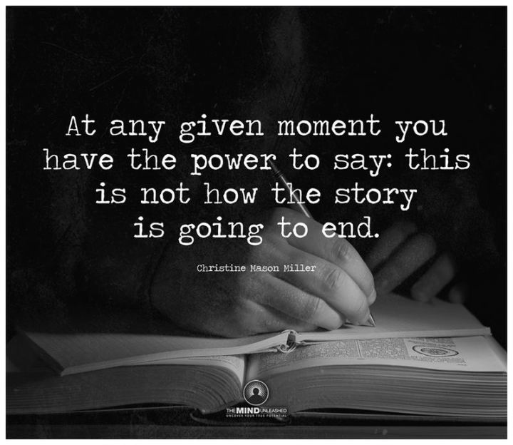 """81 Funny Life Memes - """"At any given moment you have the power to say: this is not how the story is going to end."""" - Christine Mason Miller"""