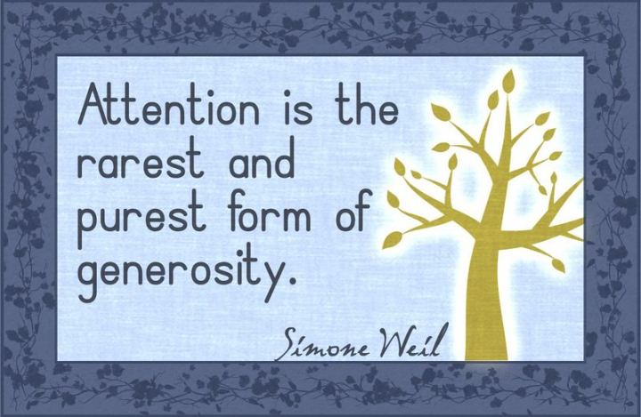 """81 Funny Life Memes - """"Attention is the rarest and purest form of generosity."""" - Simone Weil"""