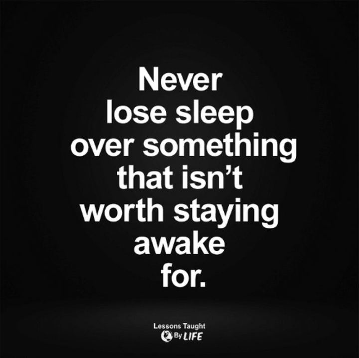 """81 Funny Life Memes - """"Never lose sleep over something that isn't worth staying awake for."""""""