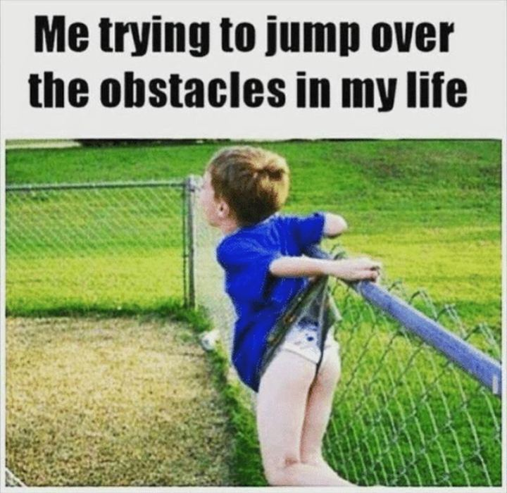 """81 Funny Life Memes - """"Me trying to jump over the obstacles in my life."""""""