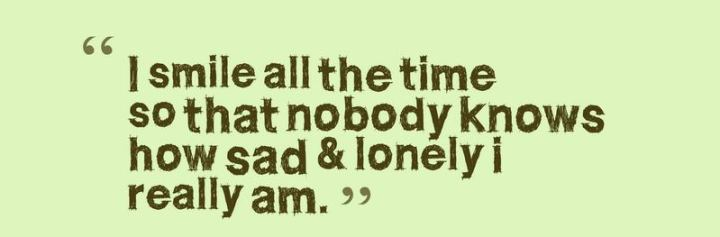 """81 Funny Life Memes - """"I smile all the time so that nobody knows how sad and lonely I really am."""""""