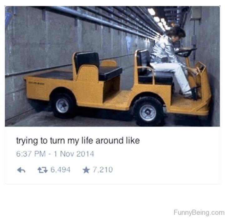 """Trying to turn my life around like..."""