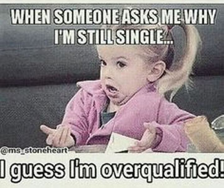 "67 Funny Single Memes - ""When someone asks me why I'm still single...I guess I'm overqualified!"""