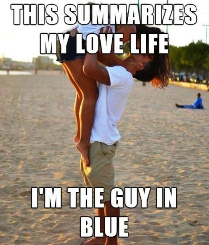 "67 Funny Single Memes - ""This summarizes my love life. I'm the guy in blue."""