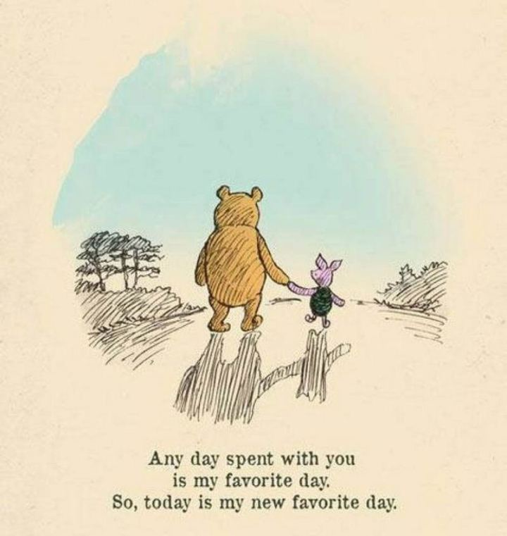 """61 Inspirational Disney Quotes - """"Any day spent with you is my favorite day. So, today is my new favorite day."""" - Winnie the Pooh"""