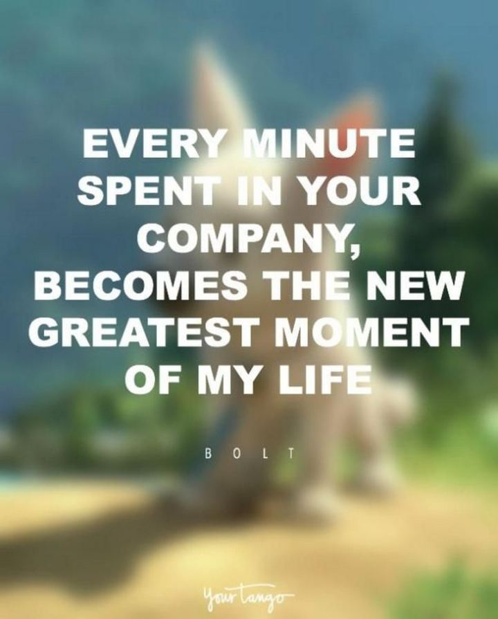 """61 Inspirational Disney Quotes - """"Every minute spent in your company becomes the new best moment of my life."""" - Bolt"""