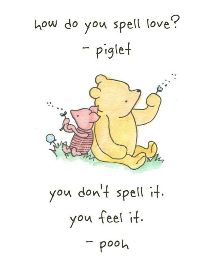 """61 Inspirational Disney Quotes - """"How do you spell love? You don't spell love. You feel it."""" - Piglet and Pooh"""