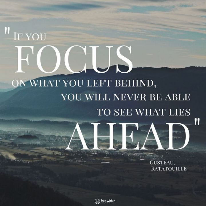"""61 Inspirational Disney Quotes - """"If you focus on what you left behind, you will never be able to see what lies ahead."""" - Gusteau"""