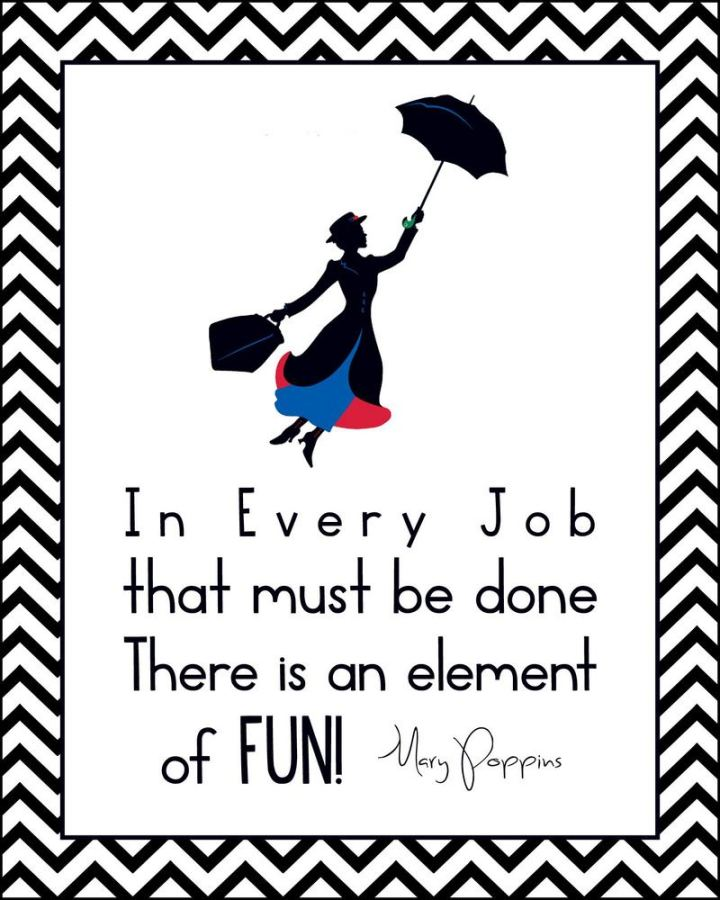 """61 Inspirational Disney Quotes - """"In every job that must be done, there is an element of fun."""" - Mary Poppins"""