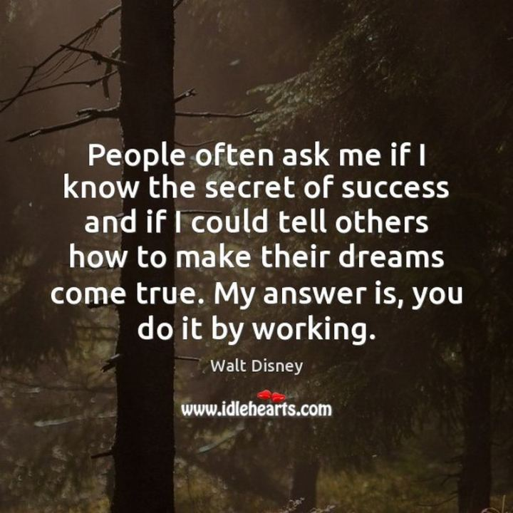 """61 Inspirational Disney Quotes - """"People often ask me if I know the secret of success and if I could tell others how to make their dreams come true. My answer is, you do it by working."""" - Walt Disney"""