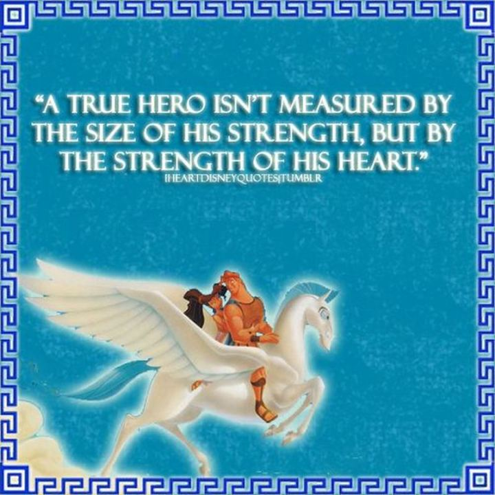 """61 Inspirational Disney Quotes - """"A true hero isn't measured by the size of his strength, but by the strength of his heart."""" - Zeus"""
