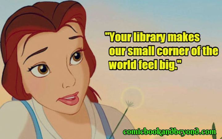 """61 Inspirational Disney Quotes - """"Your library makes our small corner of the world feel big..."""" - Belle"""