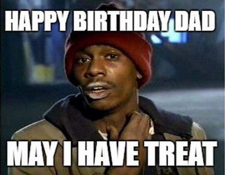"47 Happy Birthday Dad Memes - ""Happy birthday dad. May I have a treat."""