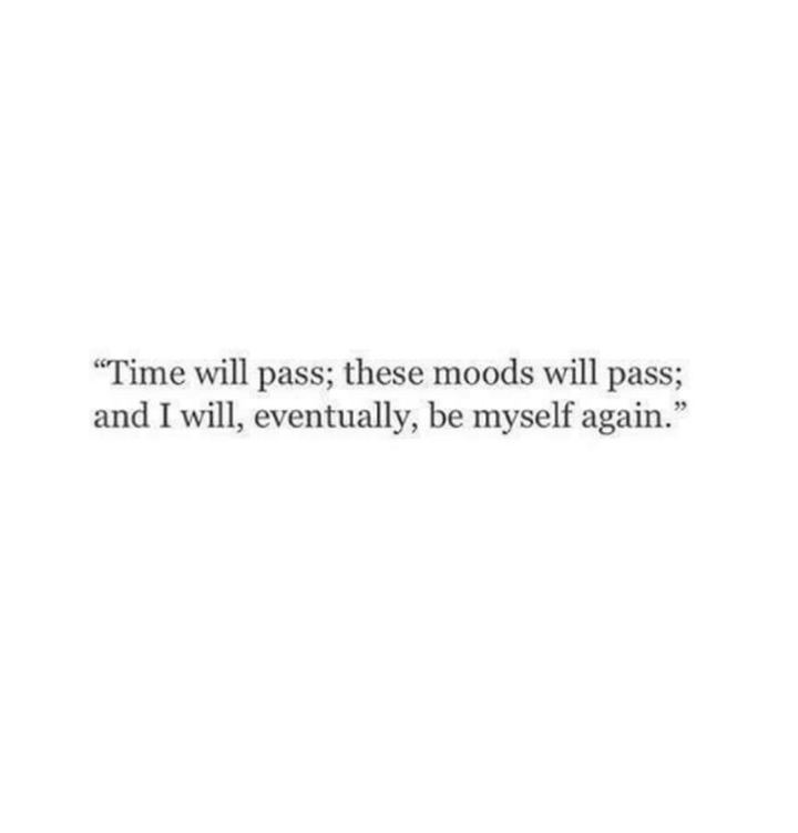 """53 Sick Quotes - """"Time will pass; These moods will pass; And I will eventually, be myself again."""" - Anonymous"""