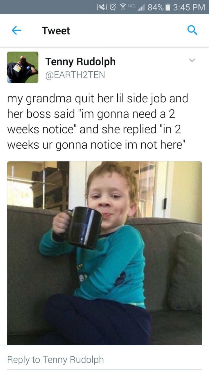 """47 Funny Work Memes - """"My grandma quit her Lil side job and her boss said 'I'm gonna need a 2 weeks notice' and she replied 'in 2 weeks ur gonna notice I'm not here'."""""""