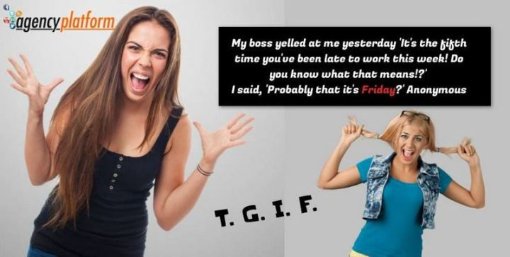 """47 Friday Quotes - """"My boss yelled at me yesterday 'It's the fifth time you've been late to work this week! Do you know what that means!?' I said, 'Probably that it's Friday?'"""" - Anonymous"""