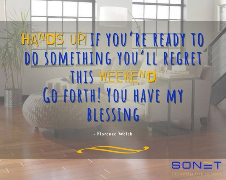 """47 Friday Quotes - """"Hands up if you're ready to do something you'll regret this weekend. Go forth! You have my blessing."""" - Florence Welch"""