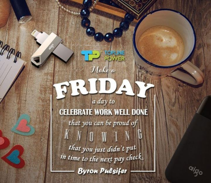 """47 Friday Quotes - """"Make a Friday a day to celebrate work well done that you can be proud of knowing that you just didn't put in time to the next paycheck."""" - Byron Pulsifer"""