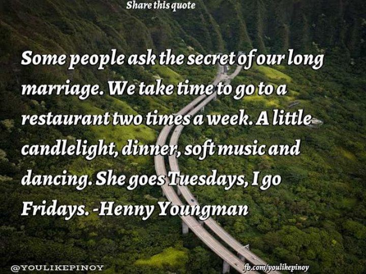 """47 Friday Quotes - """"Some people ask the secret of our long marriage. We take time to go to a restaurant two times a week. A little candlelight, dinner, soft music, and dancing. She goes Tuesdays, I go Fridays."""" - Henny Youngman"""