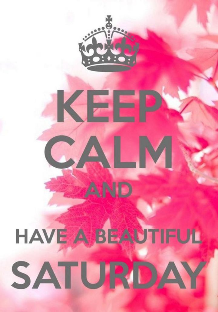 "101 Saturday Memes - ""Keep calm and have a beautiful Saturday."""