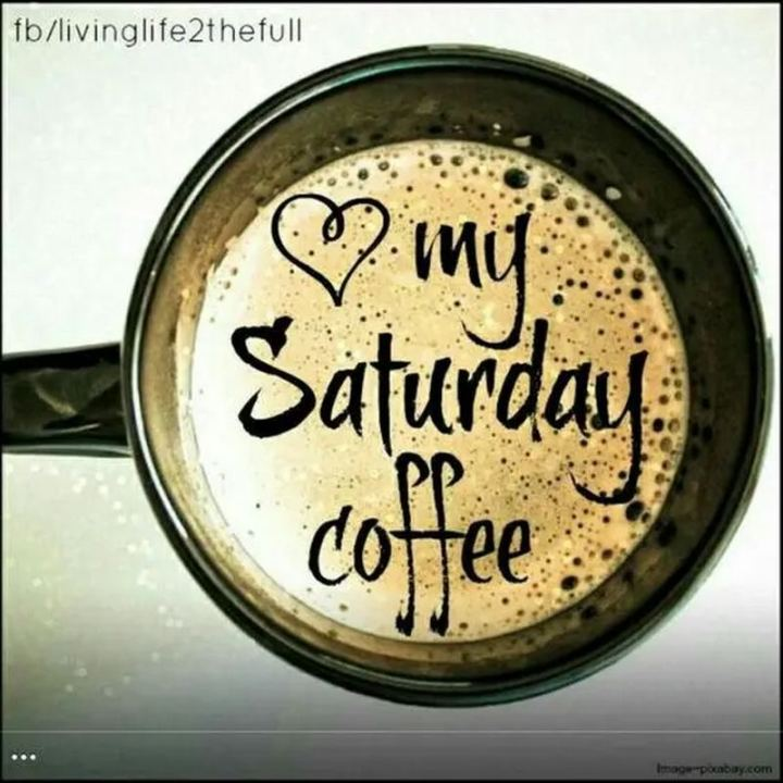 "101 Saturday Memes - ""Love my Saturday coffee."""