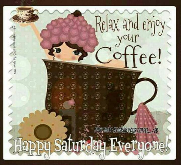 "101 Saturday Memes - ""Relax and enjoy your coffee! Happy Saturday everyone!"""