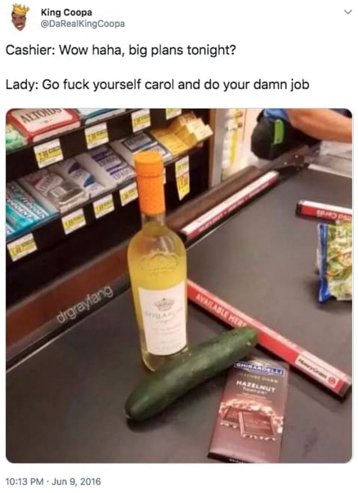 "79 Sex Memes - ""Cashier: Wow haha, big plans tonight? Lady: Go [censored] yourself Carol and do your damn job."""