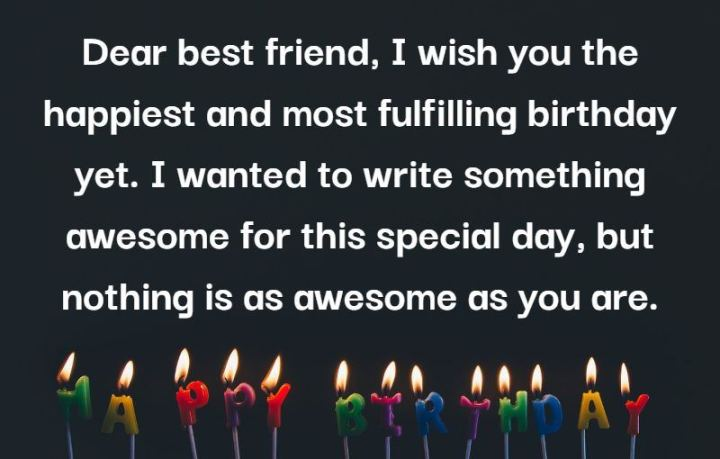 """43 Birthday Wishes For Friends - """"Dear best friend, I wish you the happiest and most fulfilling birthday yet. I wanted to write something awesome for this special day, but nothing is as awesome as you are."""""""