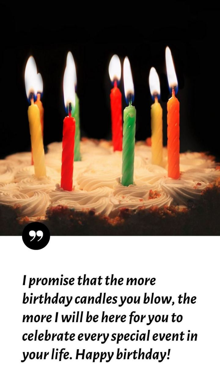 """43 Birthday Wishes For Friends - """"I promise that the more birthday candles you blow, the more I will be here for you to celebrate every special event in your life. Happy birthday!"""""""