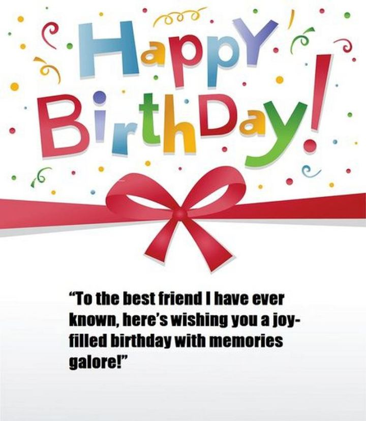 """43 Birthday Wishes For Friends - """"Happy birthday! To the best friend I have ever known, here's wishing you a joy-filled birthday with memories galore!"""""""